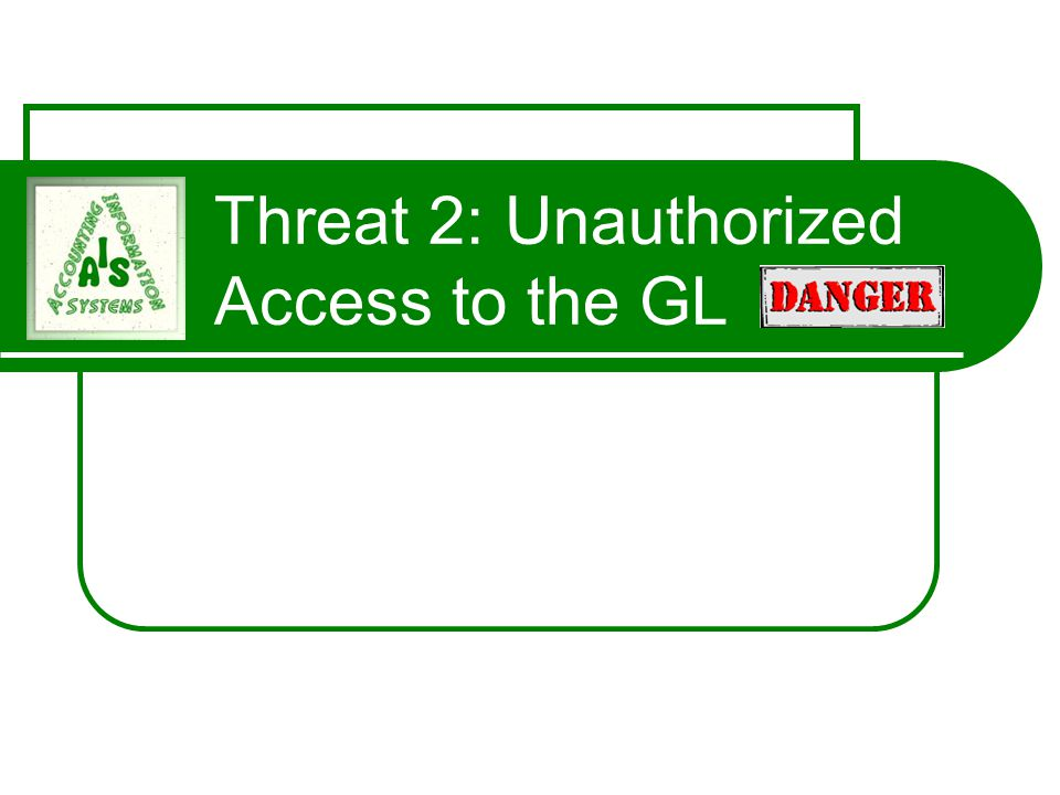 Threat 2: Unauthorized Access to the GL