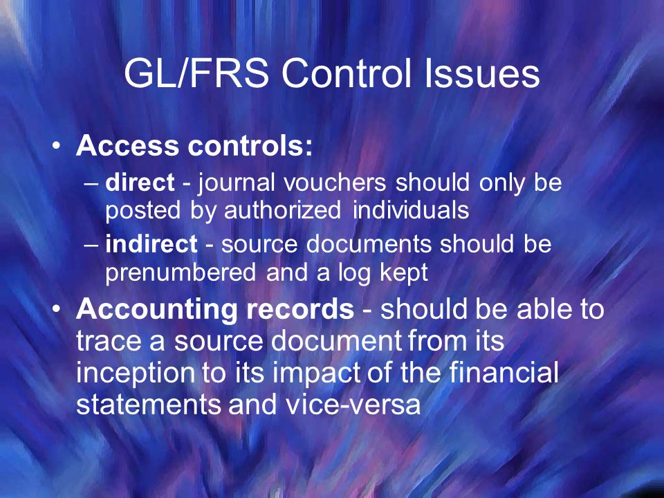 GL/FRS Control Issues Access controls: