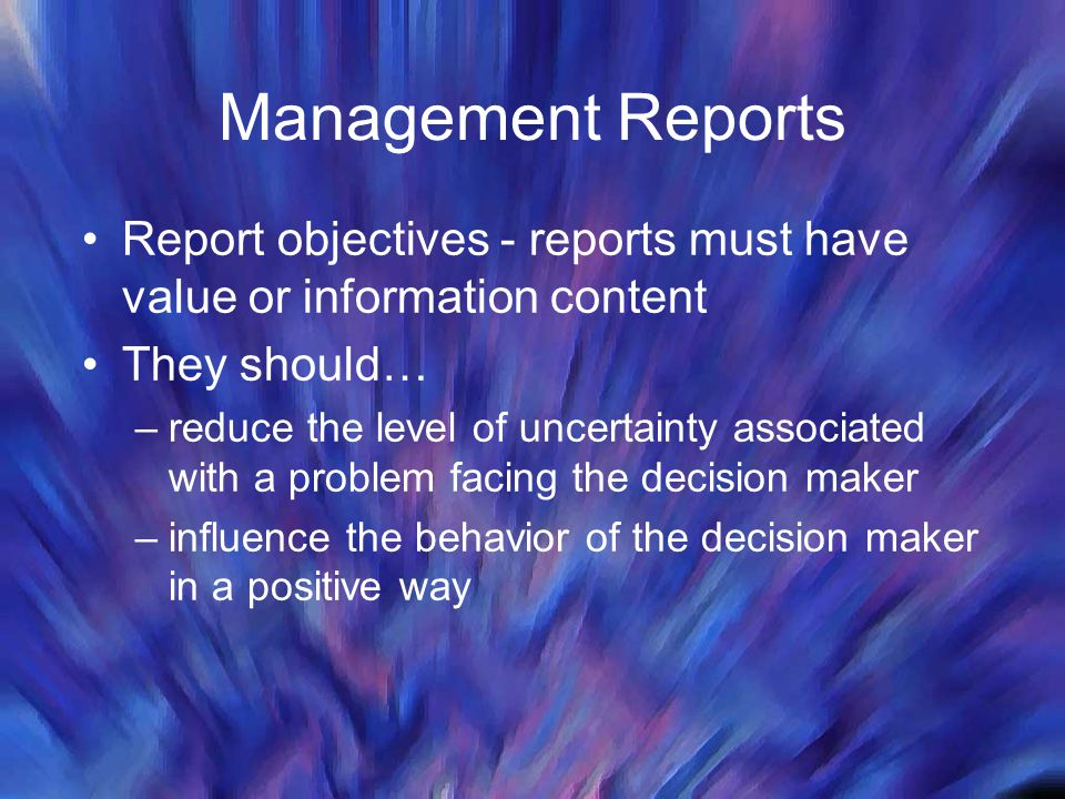 Management Reports Report objectives - reports must have value or information content. They should…