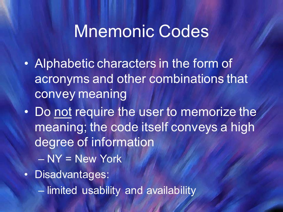Mnemonic Codes Alphabetic characters in the form of acronyms and other combinations that convey meaning.