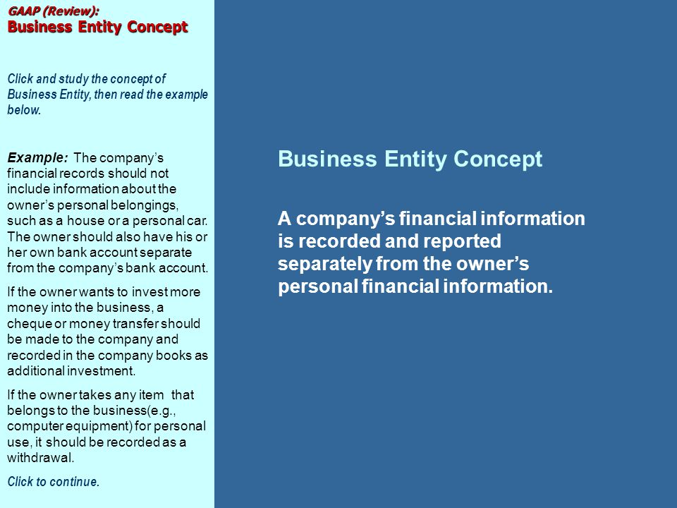 business entity concept Your blog description 1 pengertian - pengertian a business entity concept konsep ini menyatakan bahwa perusahaan harus dipandang sebagai kesatuan usaha yang terpisah dari pemiliknya dan juga dari perusahaan lain.