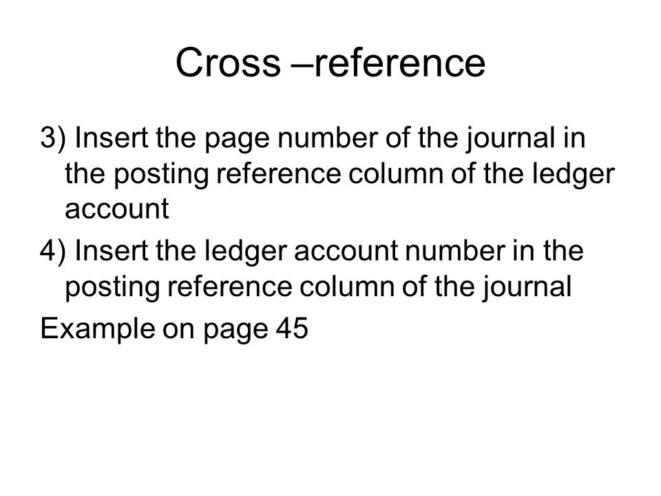 Cross –reference 3) Insert the page number of the journal in the posting reference column of the ledger account.
