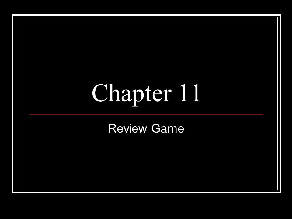 Chapter 11 Review Game