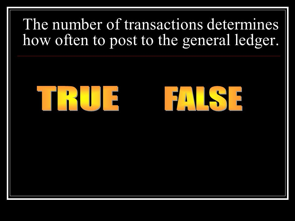 The number of transactions determines how often to post to the general ledger.