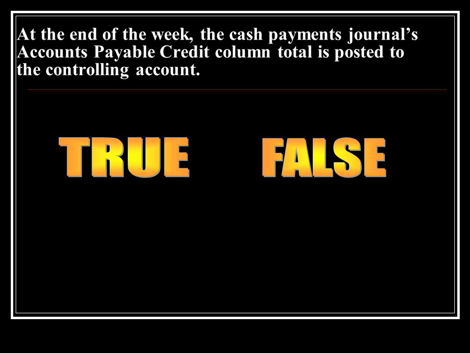 At the end of the week, the cash payments journal's Accounts Payable Credit column total is posted to the controlling account.