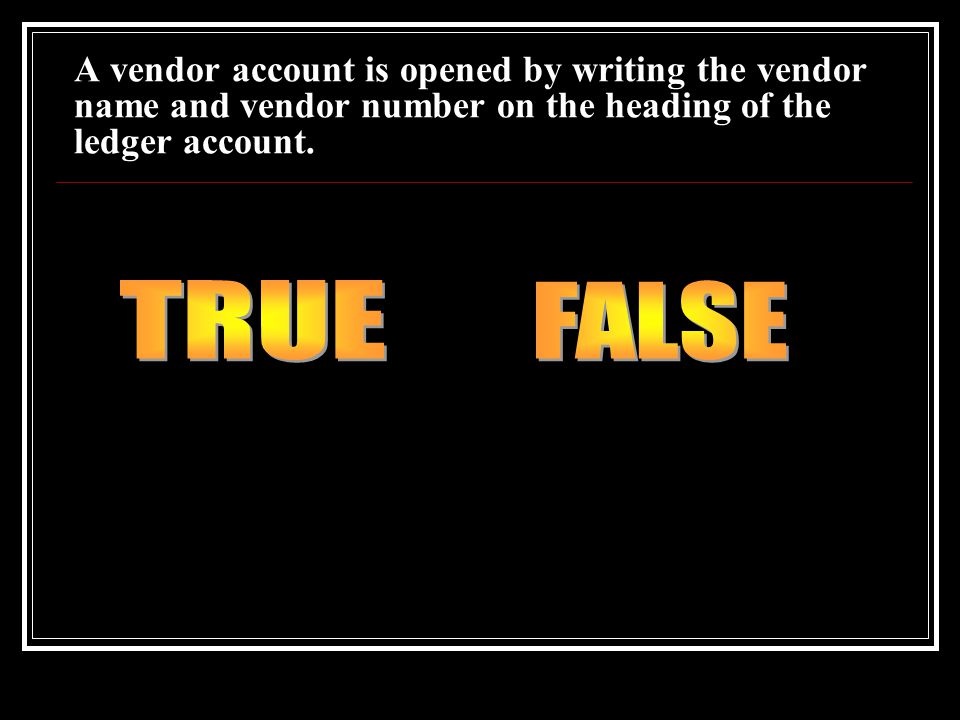 A vendor account is opened by writing the vendor name and vendor number on the heading of the ledger account.