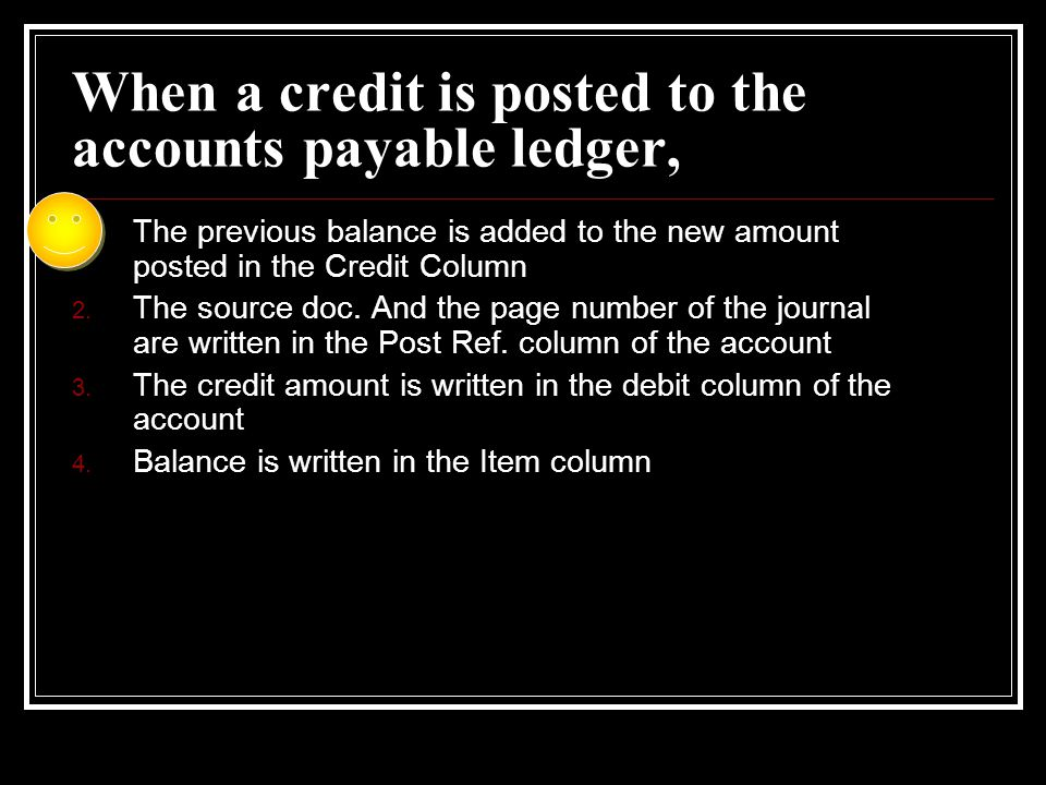 When a credit is posted to the accounts payable ledger,