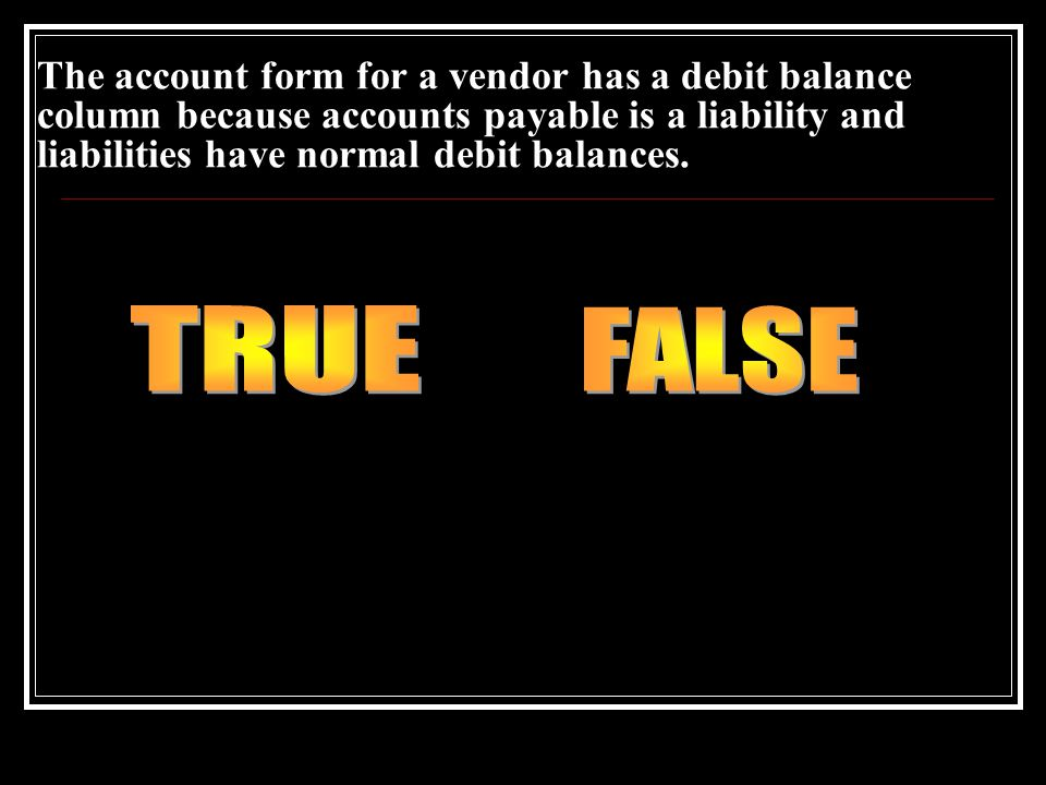 The account form for a vendor has a debit balance column because accounts payable is a liability and liabilities have normal debit balances.