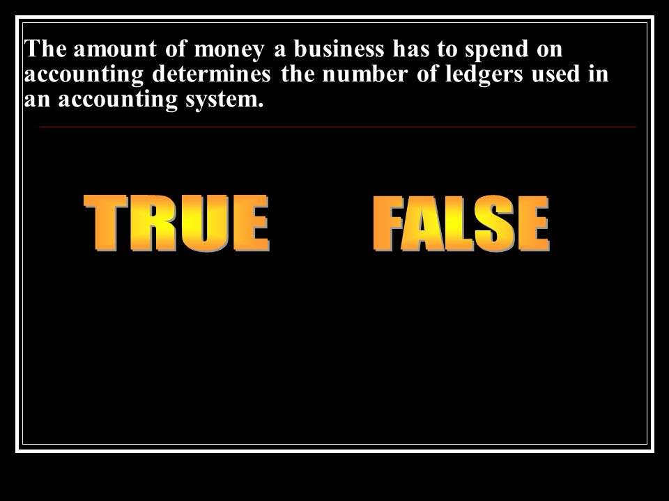 The amount of money a business has to spend on accounting determines the number of ledgers used in an accounting system.