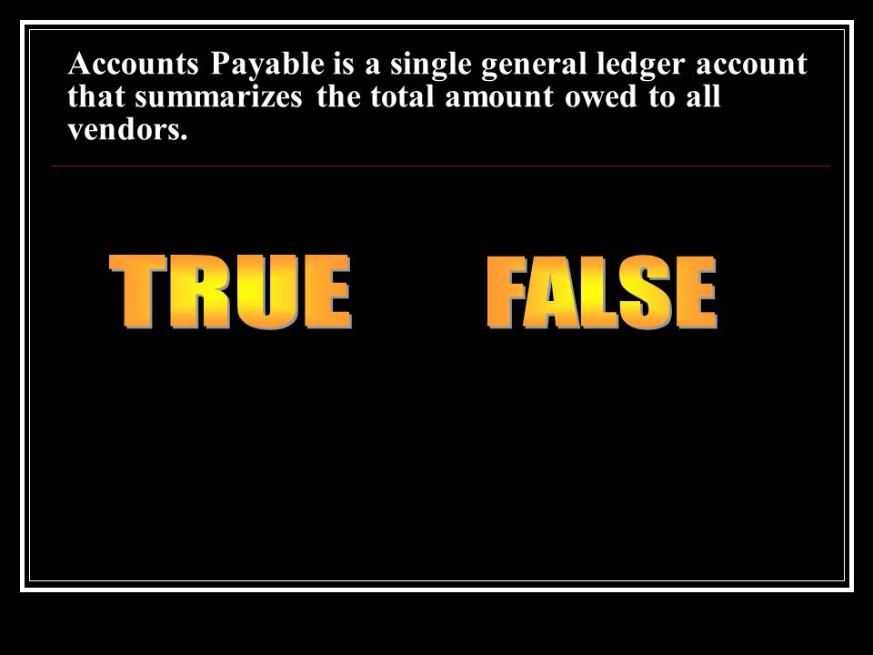 Accounts Payable is a single general ledger account that summarizes the total amount owed to all vendors.