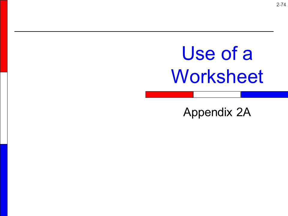 Use of a Worksheet Appendix 2A Appendix 2A: Use of a Worksheet