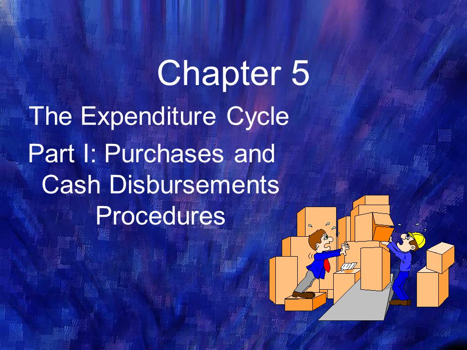Part I: Purchases and Cash Disbursements Procedures