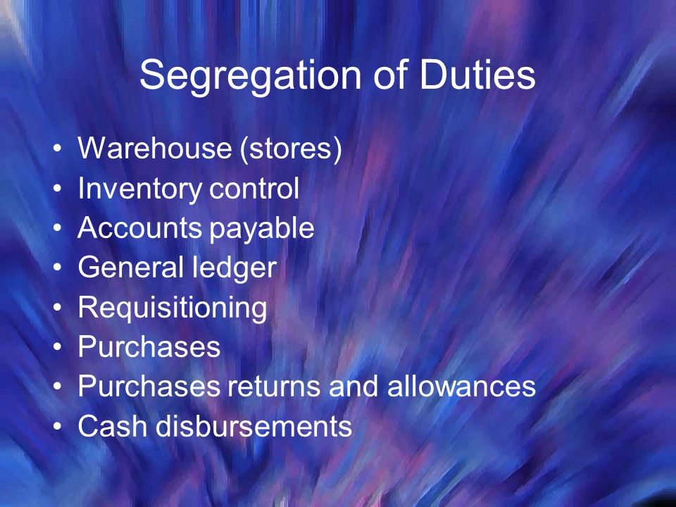 Segregation of Duties Warehouse (stores) Inventory control