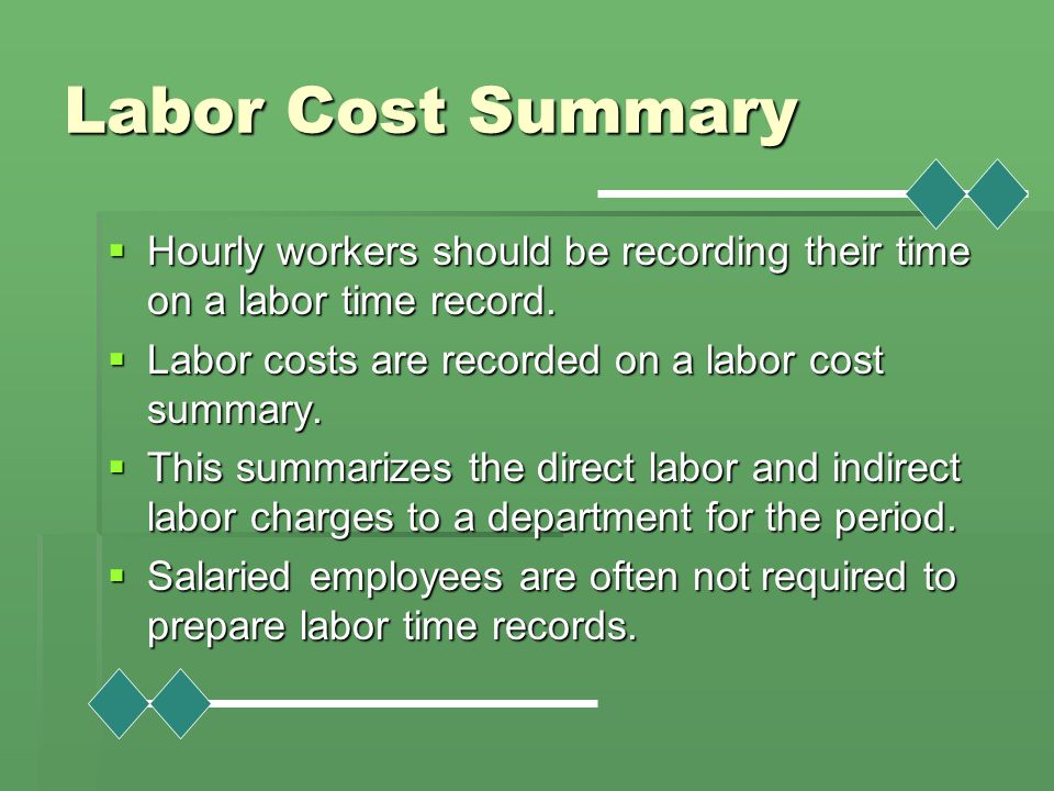 Labor Cost Summary Hourly workers should be recording their time on a labor time record. Labor costs are recorded on a labor cost summary.