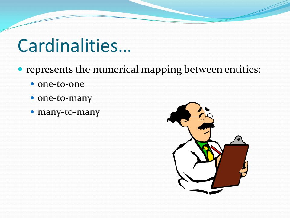 Cardinalities… represents the numerical mapping between entities: