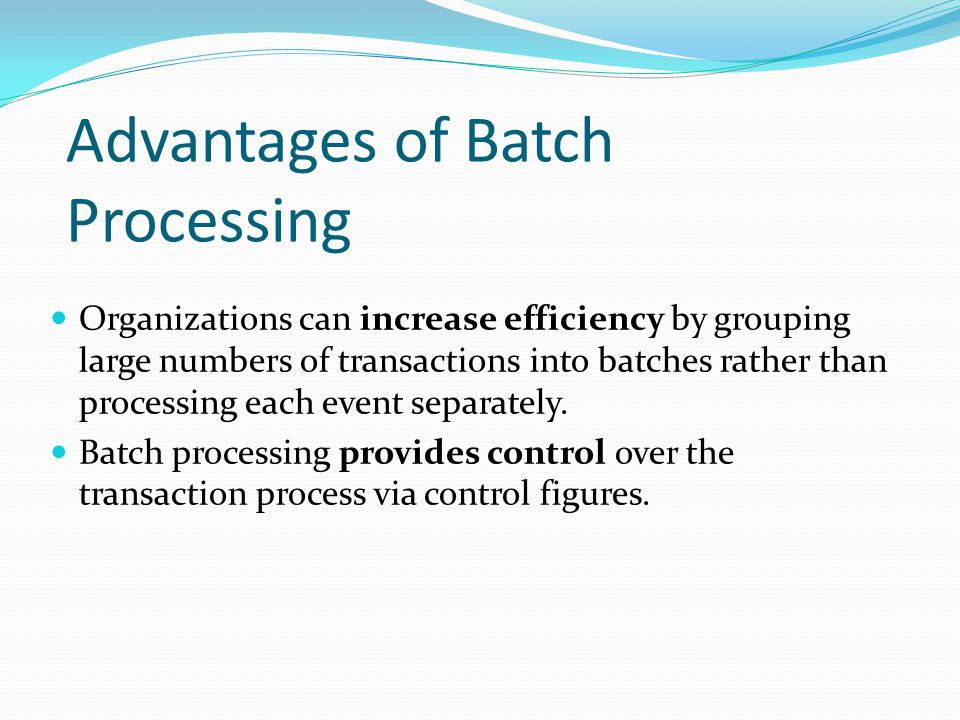 Advantages of Batch Processing