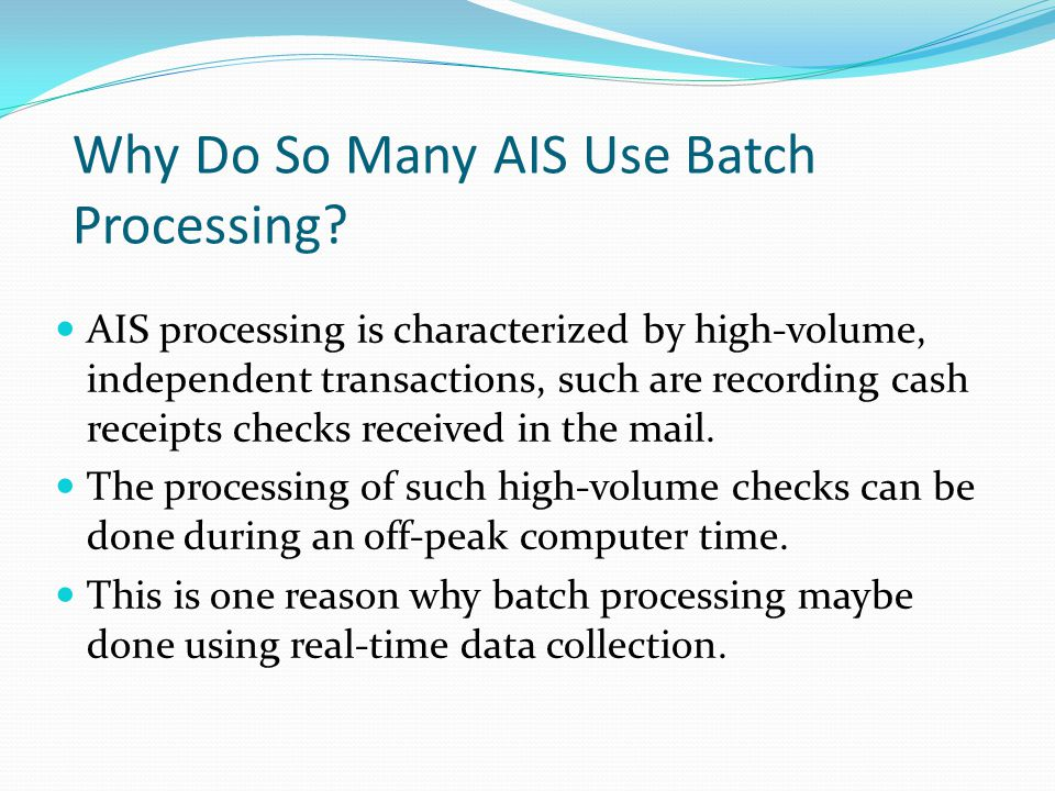 Why Do So Many AIS Use Batch Processing
