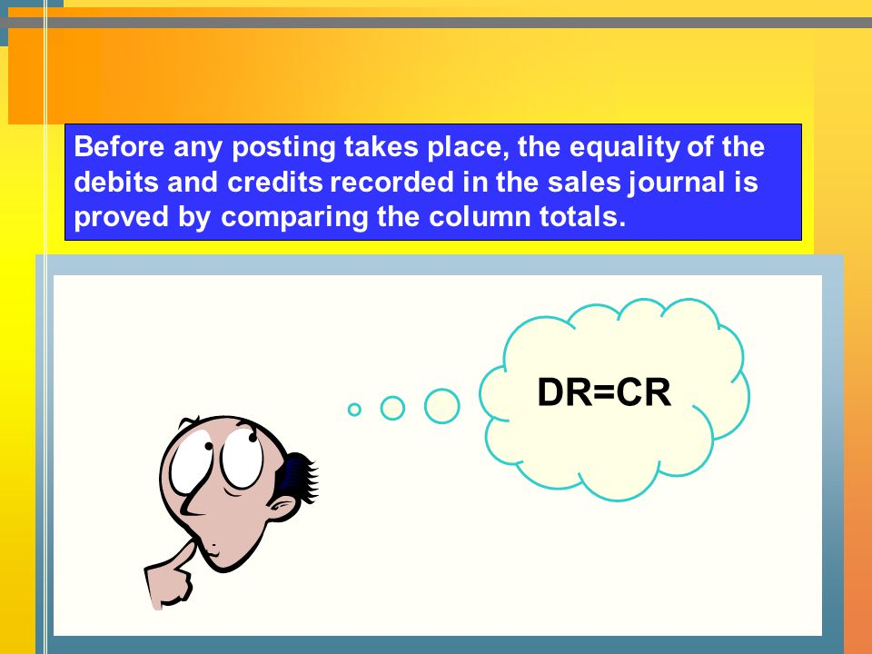 Before any posting takes place, the equality of the debits and credits recorded in the sales journal is proved by comparing the column totals.