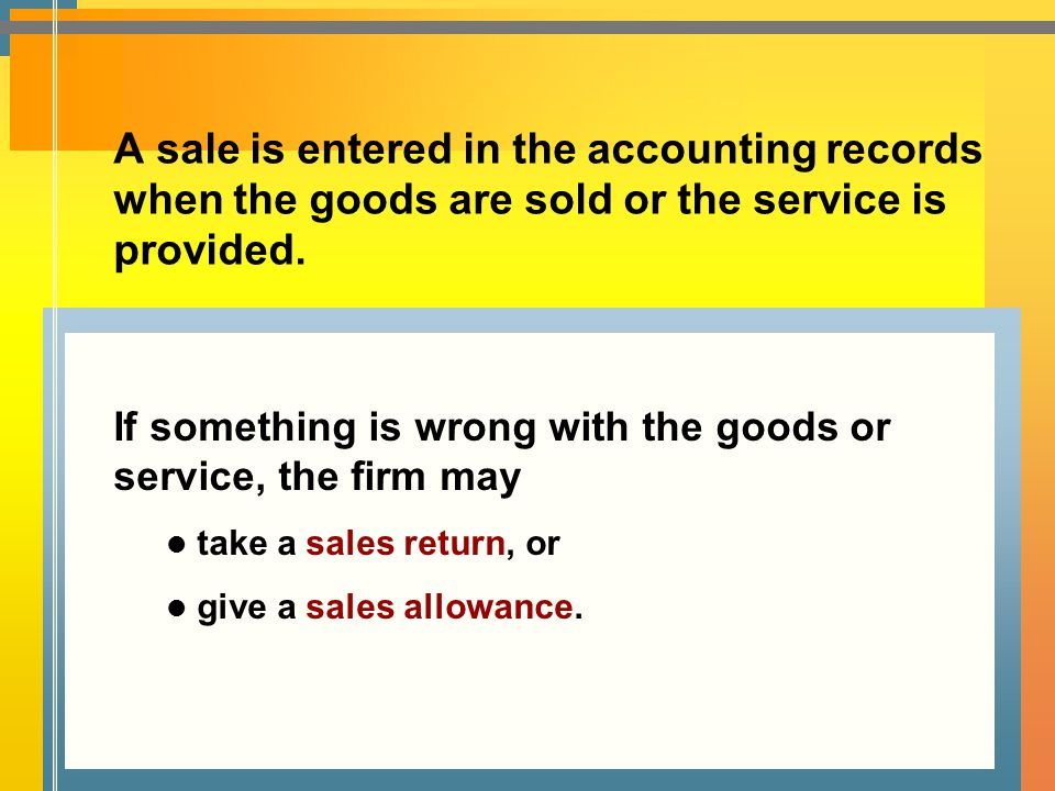 A sale is entered in the accounting records when the goods are sold or the service is provided.