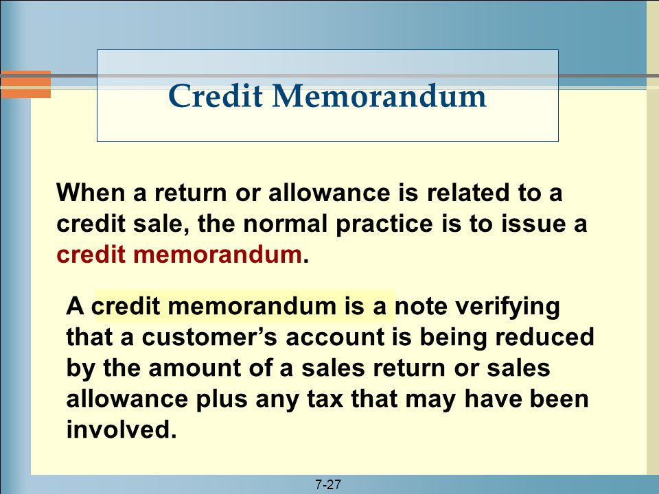 Credit Memorandum When a return or allowance is related to a credit sale, the normal practice is to issue a credit memorandum.