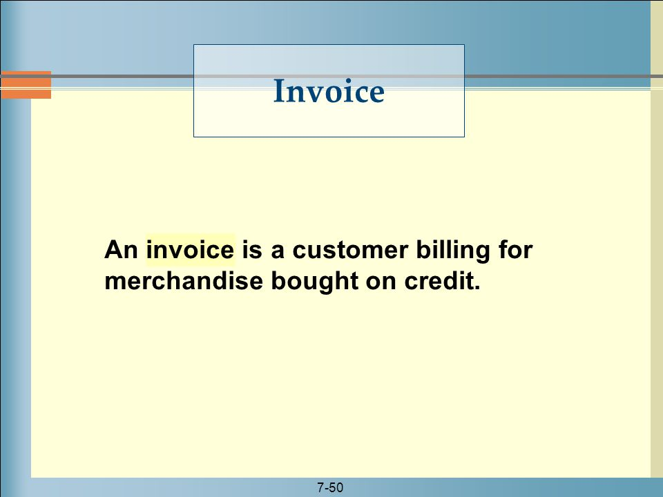 Invoice An invoice is a customer billing for merchandise bought on credit.