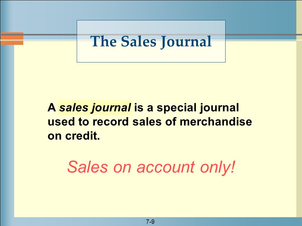 Sales on account only! The Sales Journal