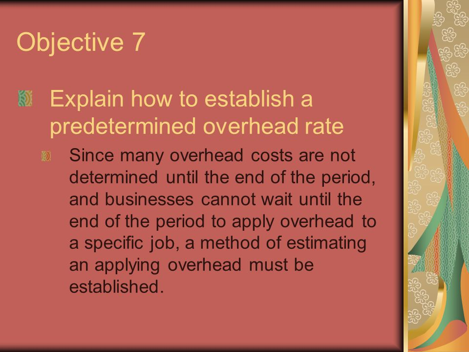 Objective 7 Explain how to establish a predetermined overhead rate