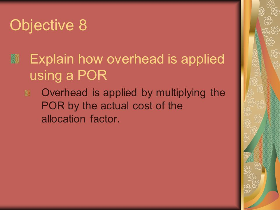 Objective 8 Explain how overhead is applied using a POR