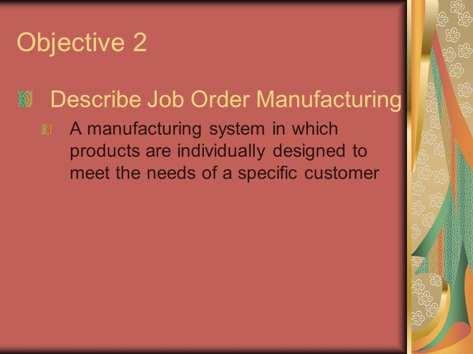 Objective 2 Describe Job Order Manufacturing