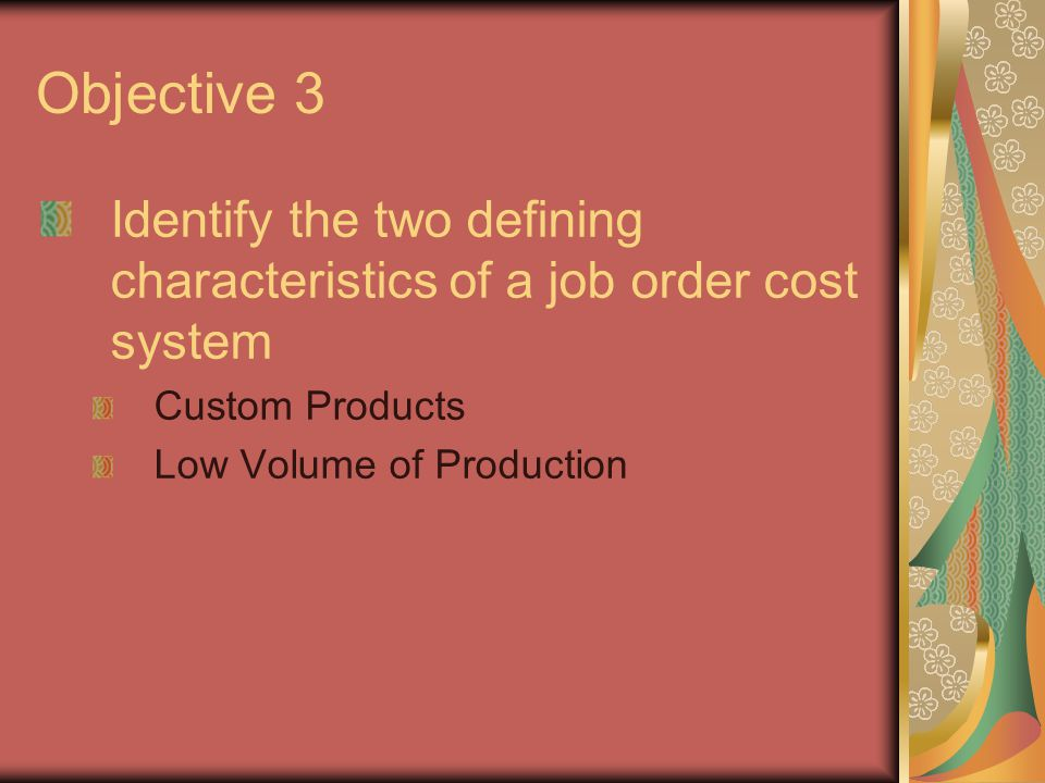 Objective 3 Identify the two defining characteristics of a job order cost system. Custom Products.