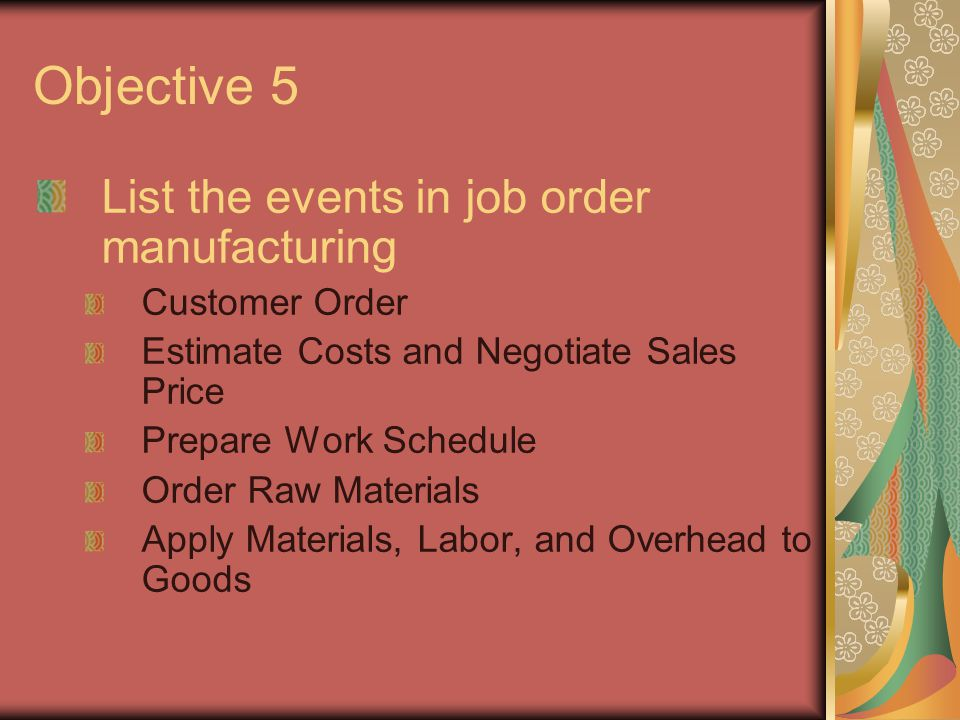 Objective 5 List the events in job order manufacturing Customer Order