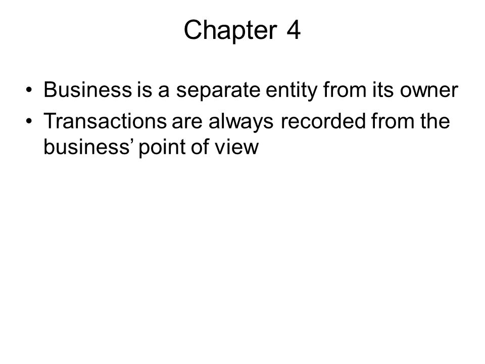 Chapter 4 Business is a separate entity from its owner