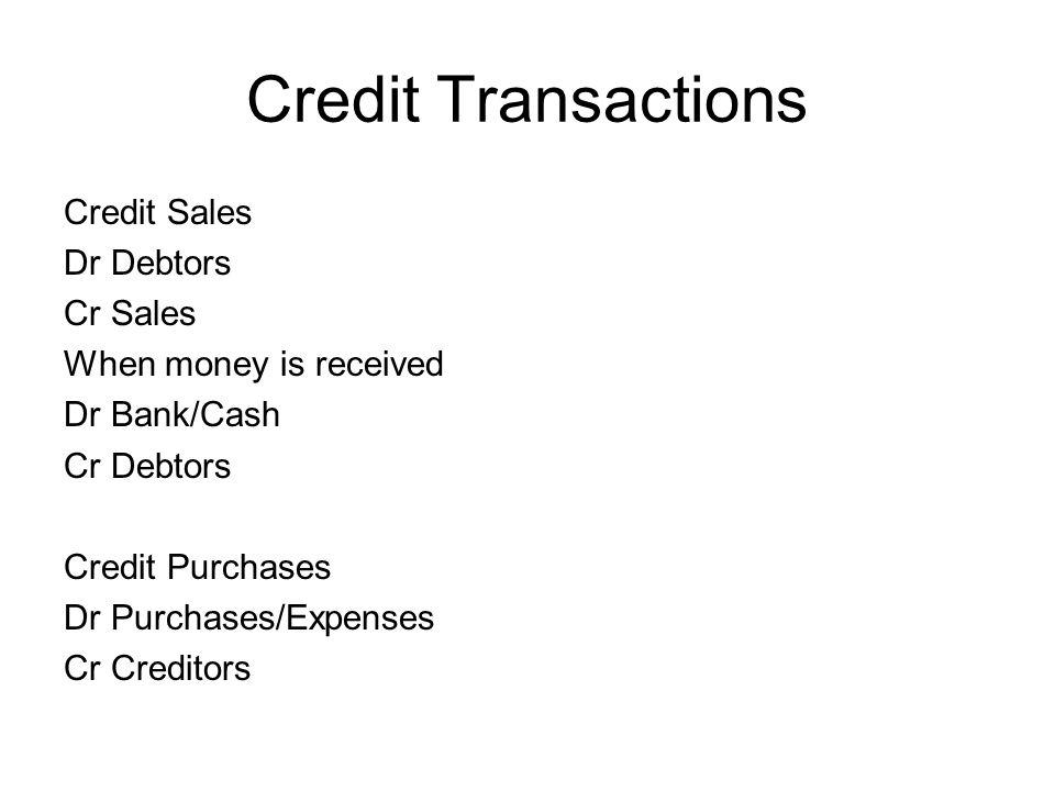 Credit Transactions Credit Sales Dr Debtors Cr Sales