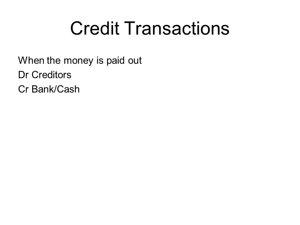 Credit Transactions When the money is paid out Dr Creditors