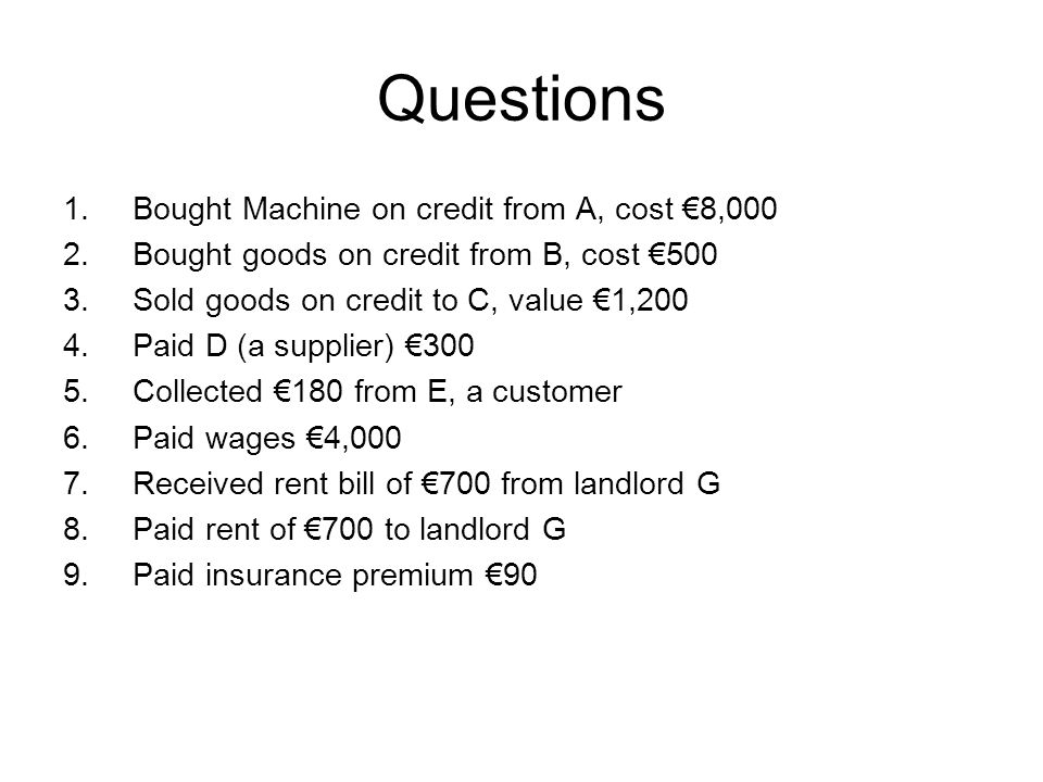 Questions Bought Machine on credit from A, cost €8,000