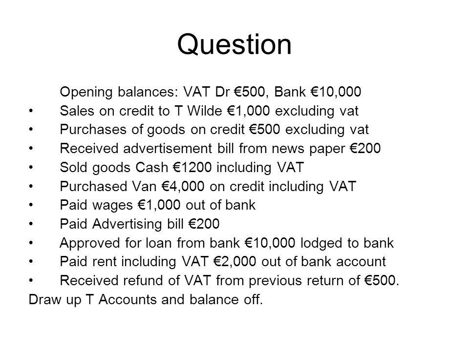 Question Opening balances: VAT Dr €500, Bank €10,000