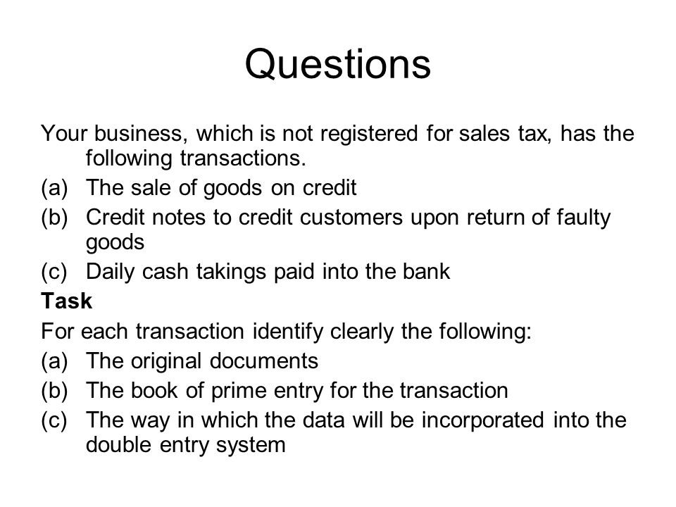 Questions Your business, which is not registered for sales tax, has the following transactions. The sale of goods on credit.