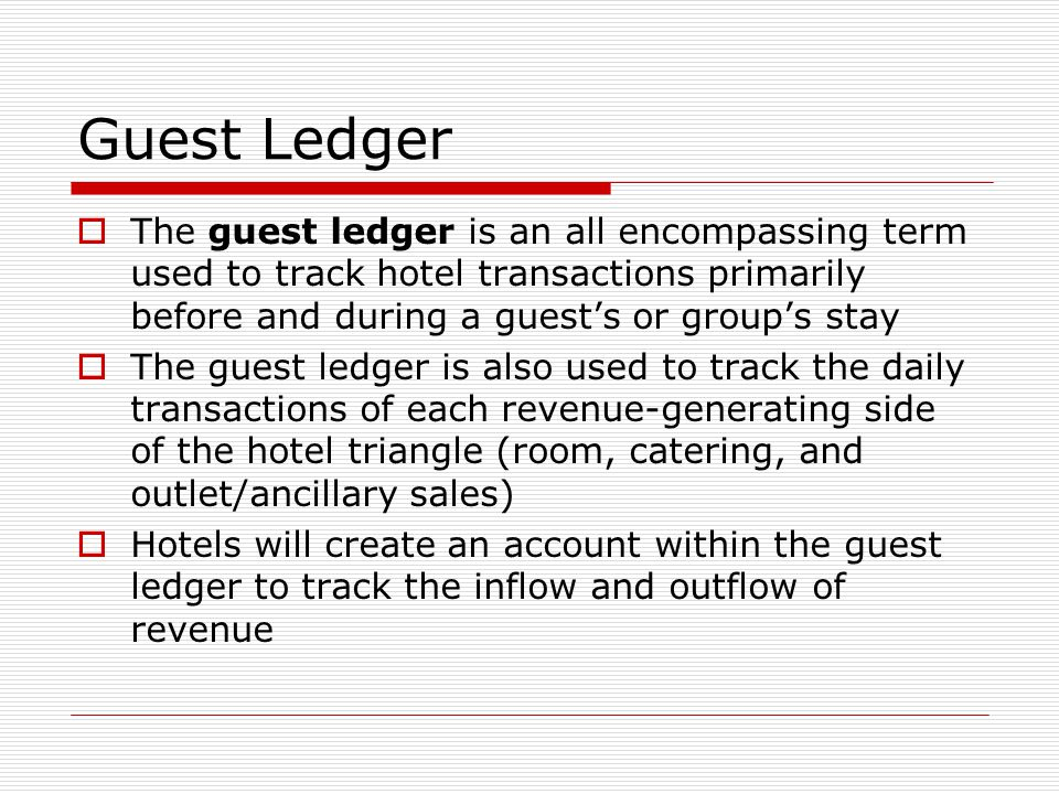 Guest Ledger The guest ledger is an all encompassing term used to track hotel transactions primarily before and during a guest's or group's stay.