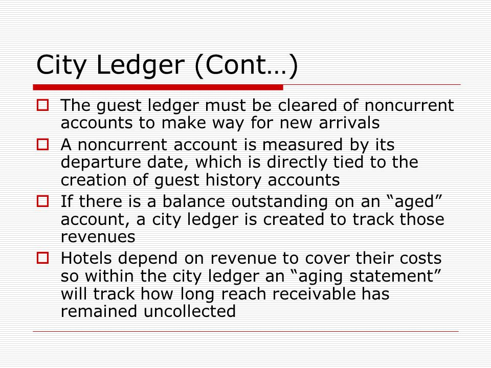 City Ledger (Cont…) The guest ledger must be cleared of noncurrent accounts to make way for new arrivals.