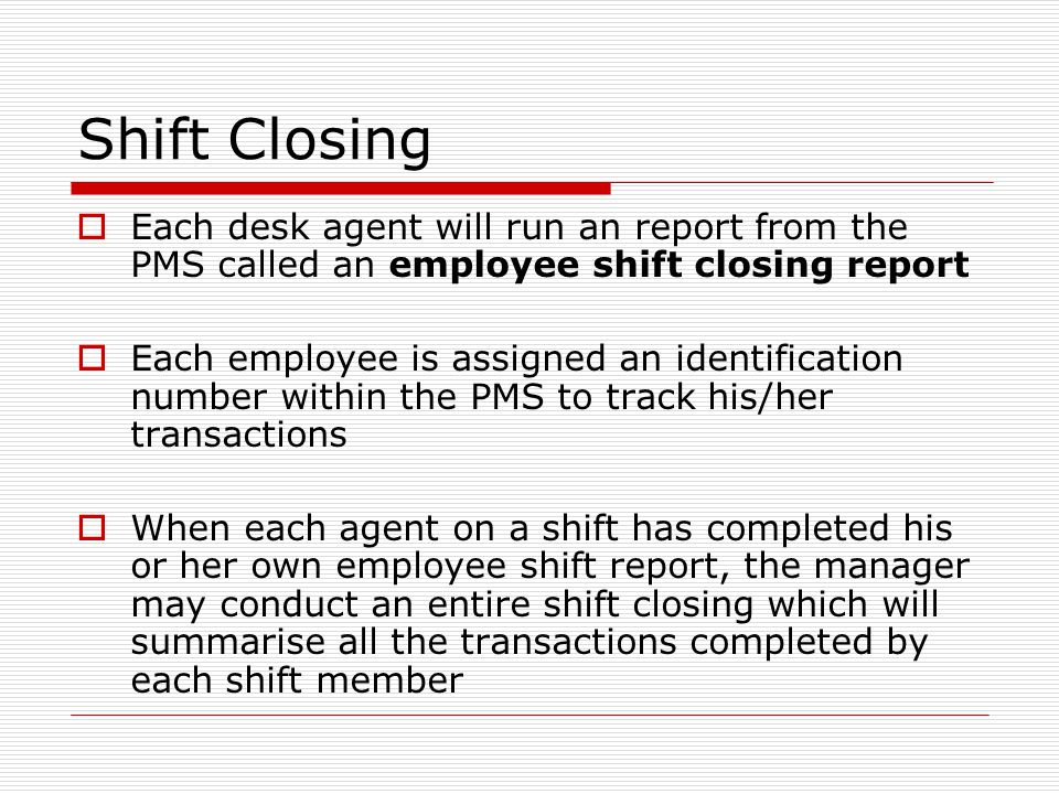 Shift Closing Each desk agent will run an report from the PMS called an employee shift closing report.