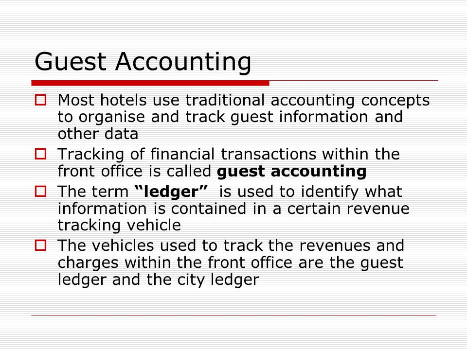 Guest Accounting Most hotels use traditional accounting concepts to organise and track guest information and other data.