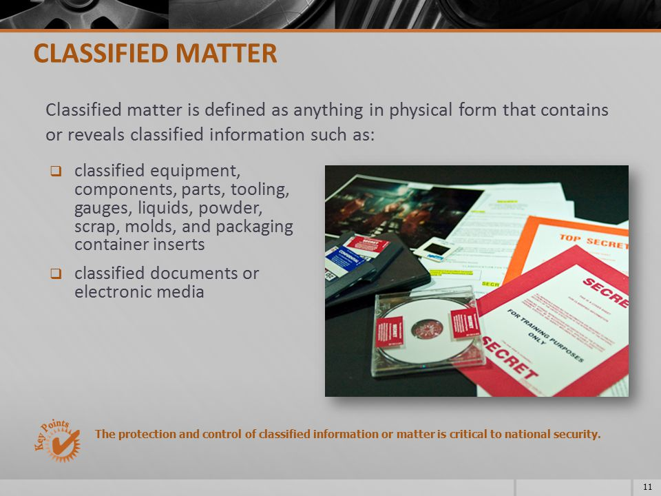 CLASSIFIED MATTER Classified matter is defined as anything in physical form that contains or reveals classified information such as: