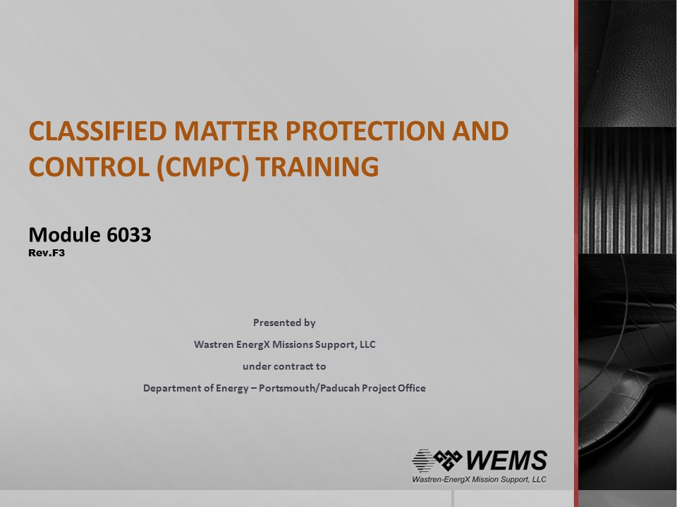 CLASSIFIED MATTER PROTECTION AND CONTROL (CMPC) TRAINING Module 6033 Rev.F3