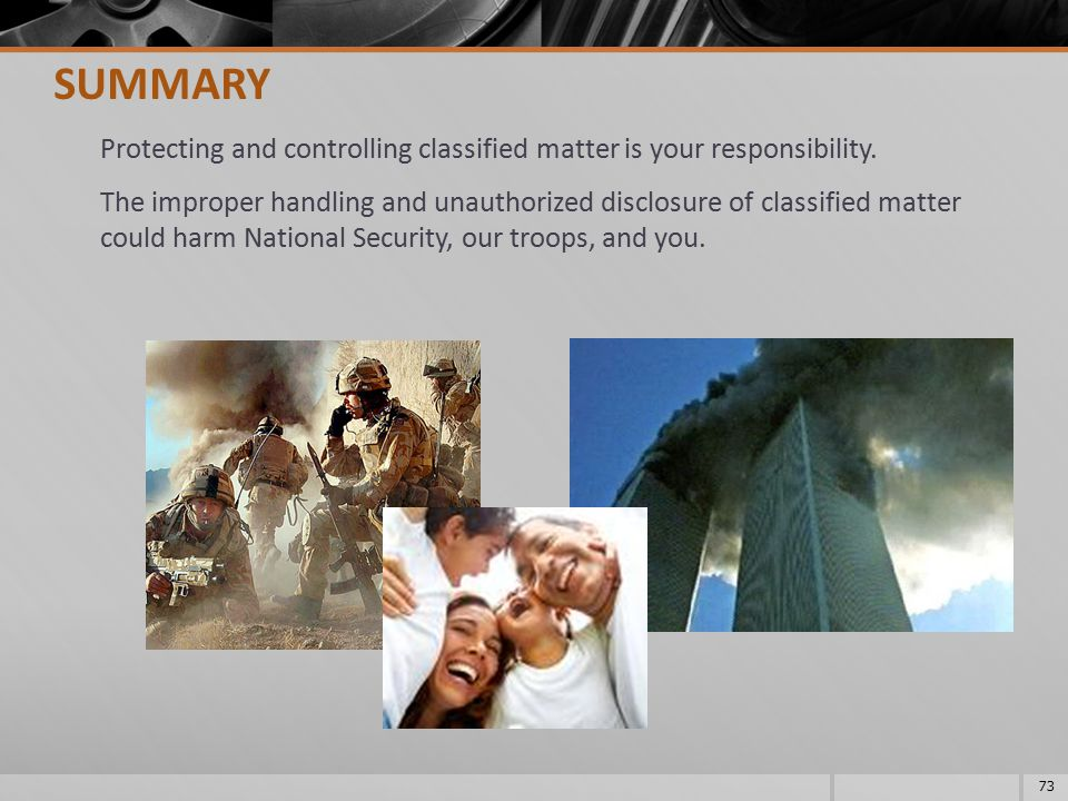 SUMMARY Protecting and controlling classified matter is your responsibility.