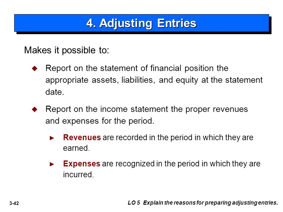4. Adjusting Entries Makes it possible to: