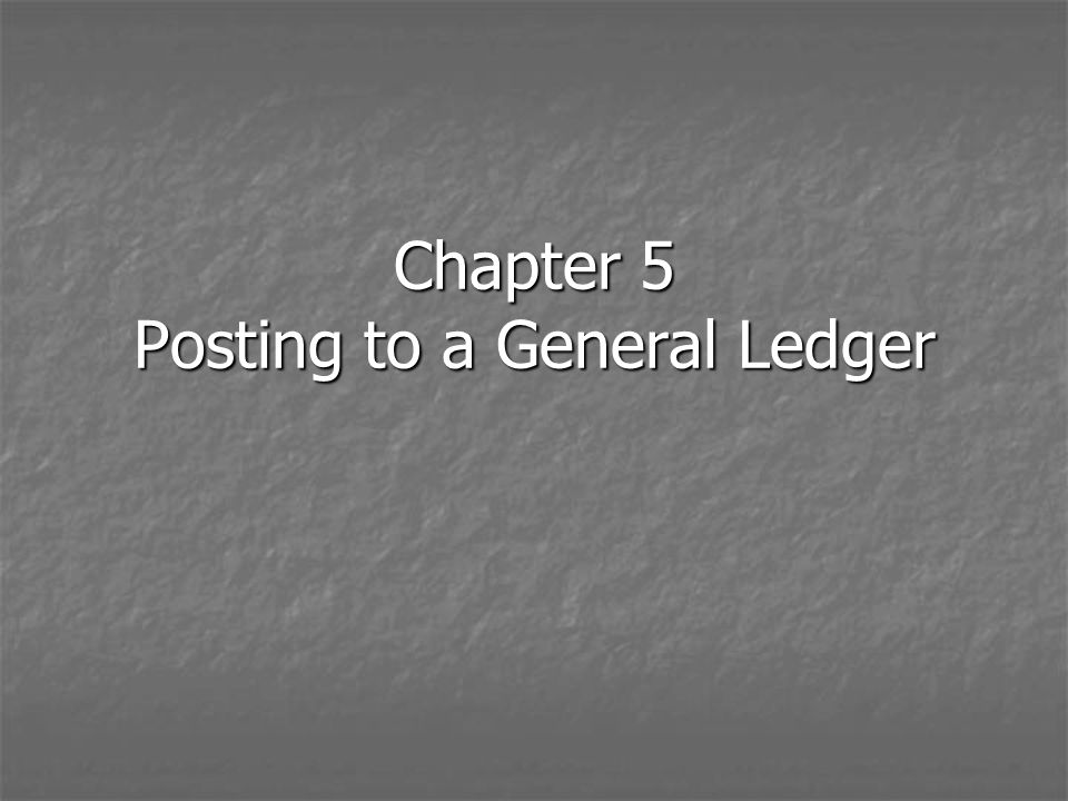 Chapter 5 Posting to a General Ledger