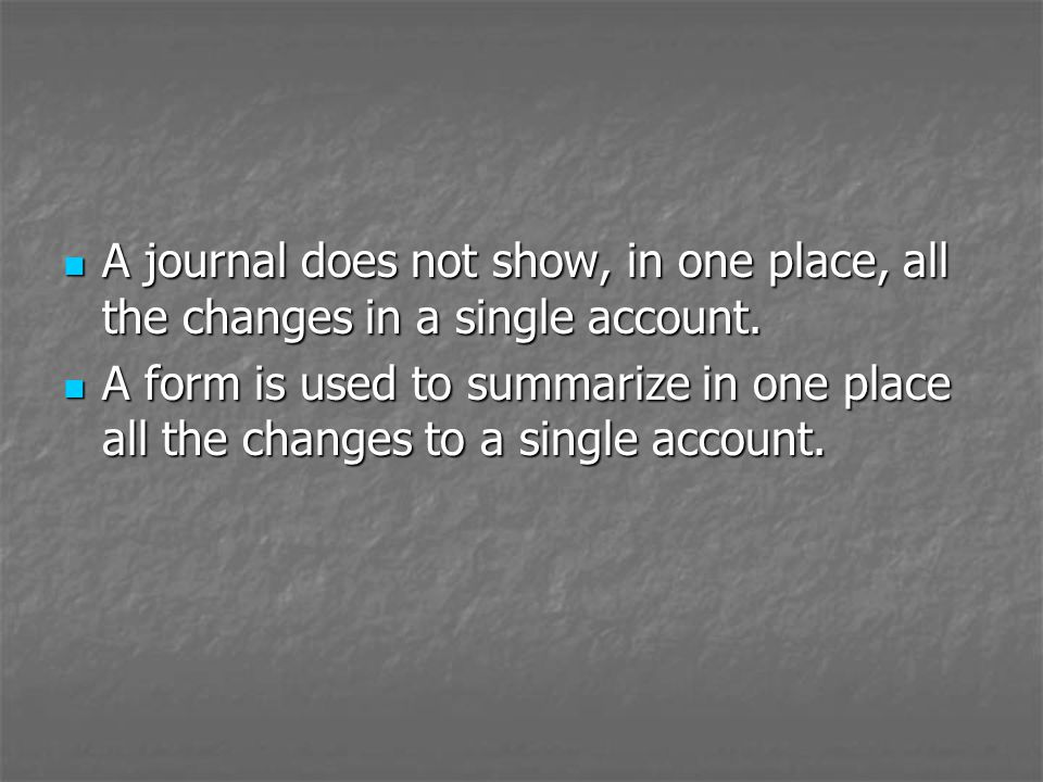 A journal does not show, in one place, all the changes in a single account.