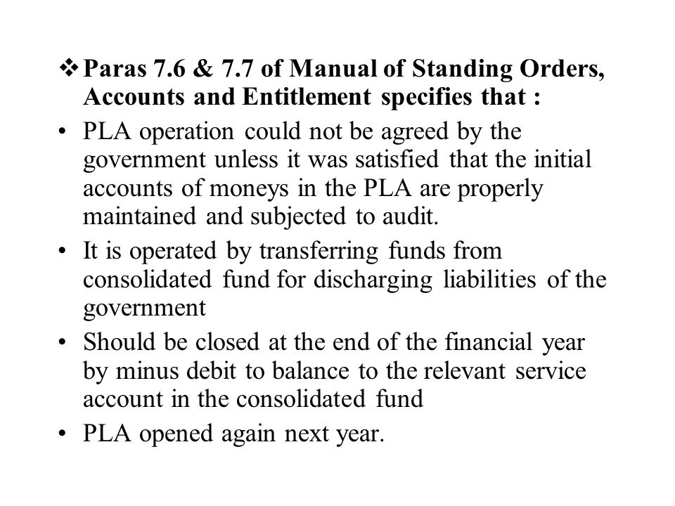 Paras 7.6 & 7.7 of Manual of Standing Orders, Accounts and Entitlement specifies that :