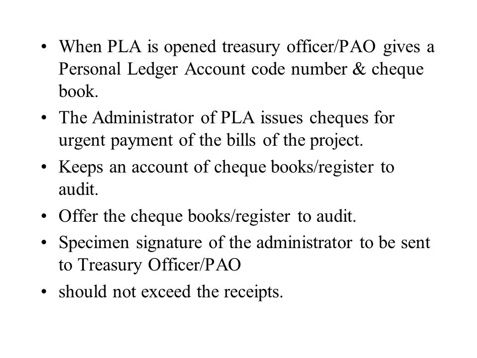 When PLA is opened treasury officer/PAO gives a Personal Ledger Account code number & cheque book.
