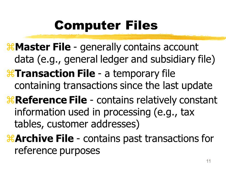 Computer Files Master File - generally contains account data (e.g., general ledger and subsidiary file)